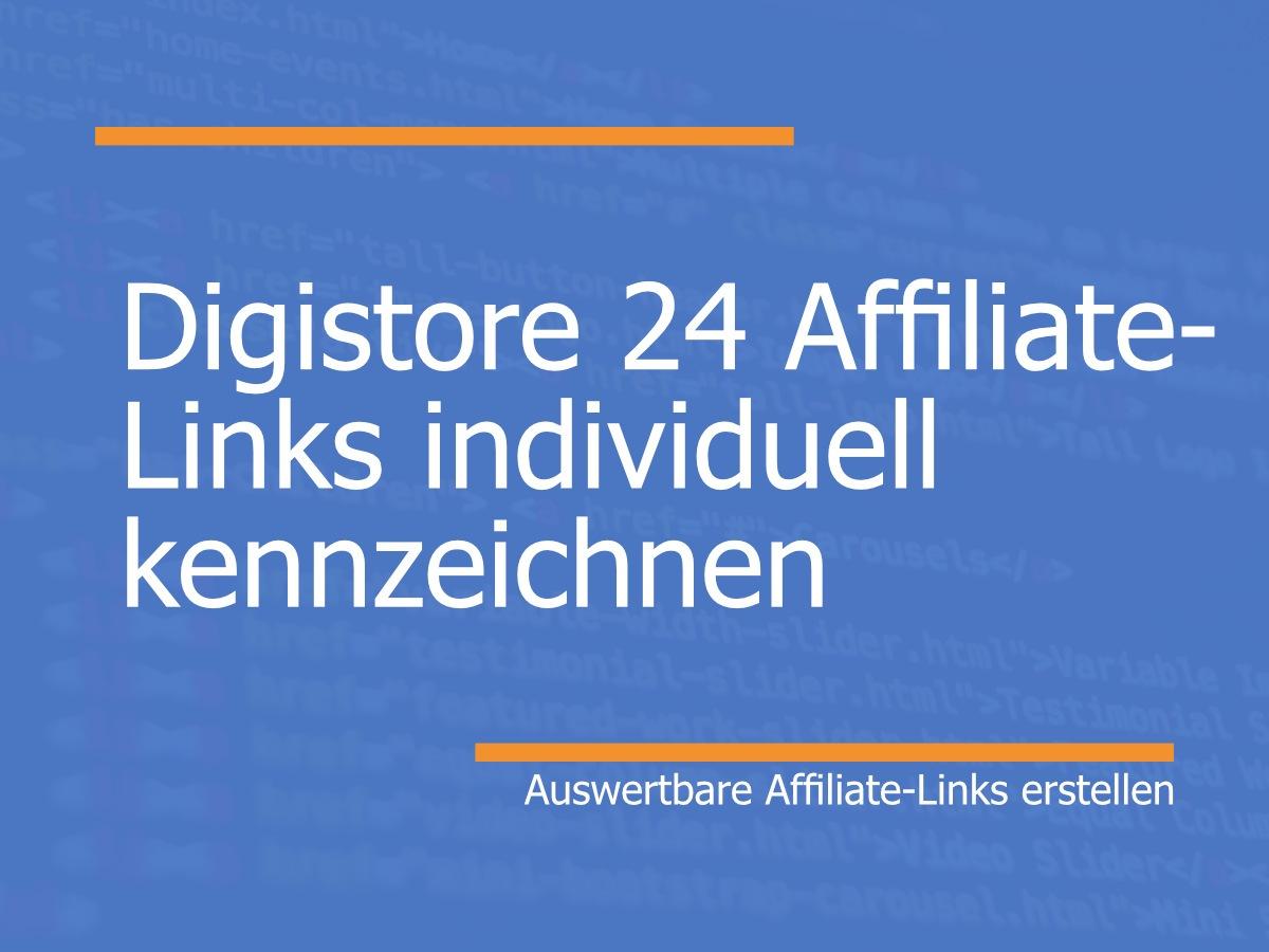 Digistore24 Affiliate-Links individuell kennzeichnen, auswertebare Affiliate Links erstellen